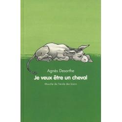 Je veux etre un cheval - Agnès Desarthe - Ecole Des Loisirs