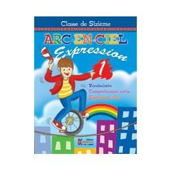ARC EN CIEL 6° - 6ème ANNEE - CAHIER D'EXPRESSION 1