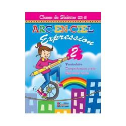 ARC EN CIEL 6° - 6ème ANNEE - CAHIER D'EXPRESSION 2