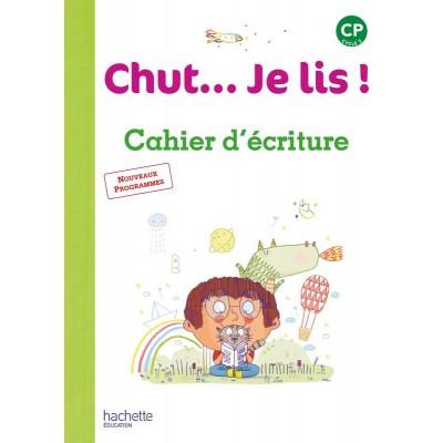 Chut... Je lis ! Méthode de lecture CP - Cahier d'écriture - 2016 - Hachette