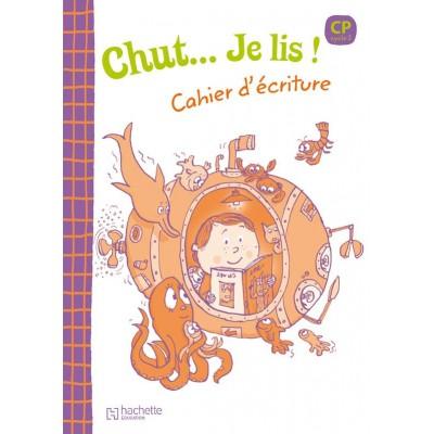 Chut... je lis ! : Cahier d'écriture CP édit 2009 - Hachette