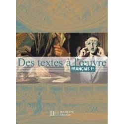 Des textes à l'œuvre Français 1ère - Livre de l'élève - éd 2001