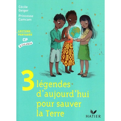 A tire d'aile CP - Album 2 - Trois Légendes d'aujourd'hui pour sauver la terre - Hatier
