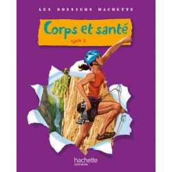 Corps et santé - Sciences - Cycle 3 - Dossiers Hachette - 2010 - Hachette
