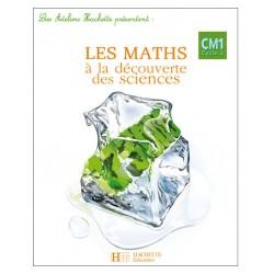 Les Ateliers hachette : Maths à la Découverte des Sciences CM1 - Manuel - Hachette