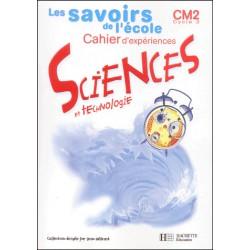 Les savoirs de l'école: Sciences et Technologie CM2 - Cahier d'éxperiences - Hachette