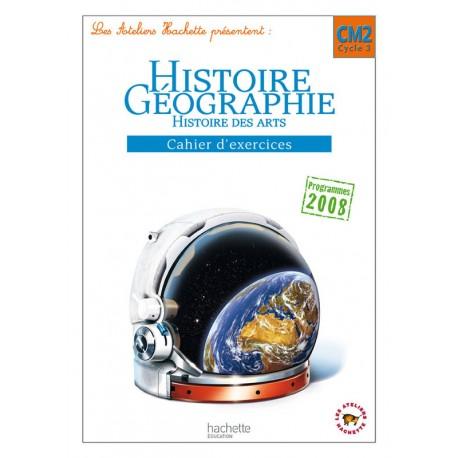 Les Ateliers Hachette : Histoire Géographie CM2 - Cahier d'exercices - 2011 - Hachette