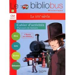 Le XIXe siècle - Cahier d'activités - Bibliobus nº 28 - CM - 2009 - Hachette