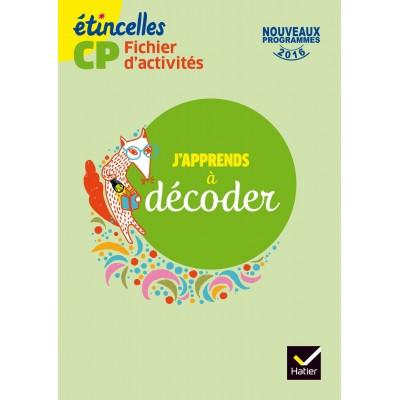 Etincelles CP - J'apprends à décoder - Fichier d'activités - 2016 - Hatier