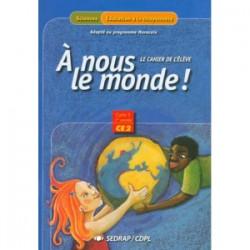 A nous le monde ! CE2 - Cahier - Spécial Maroc - Sedrap