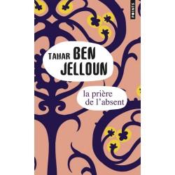 La prière de l'absent - Tahar Ben Jelloun - Points & Seuil